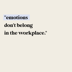 """the quote """"emotions don't belong in the workplace"""" on a beige background"""